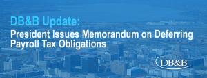 President Issues Memorandum on Deferring Payroll Tax Obligations